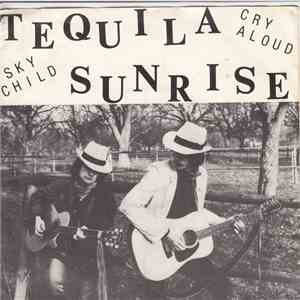 Tequila Sunrise  - Skychild / Cry Aloud download free
