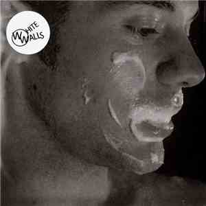 White Walls - The Milk Of A Lonely Man b/w Lady Parts download free
